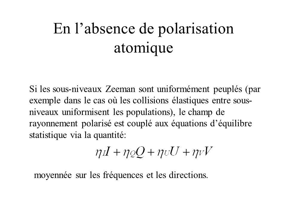 En labsence de polarisation atomique Si les sous-niveaux Zeeman sont uniformément peuplés (par exemple dans le cas où les collisions élastiques entre