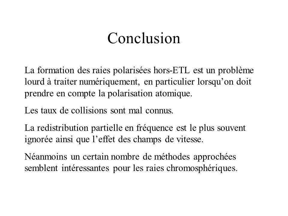 Conclusion La formation des raies polarisées hors-ETL est un problème lourd à traiter numériquement, en particulier lorsquon doit prendre en compte la