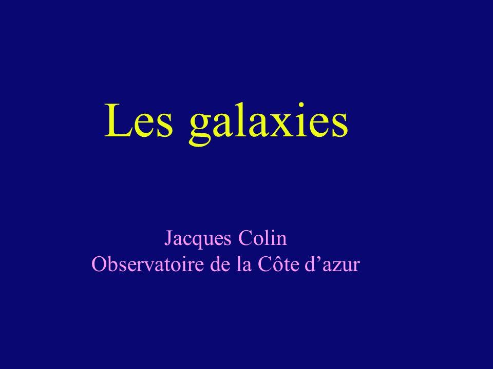 Les galaxies Jacques Colin Observatoire de la Côte dazur