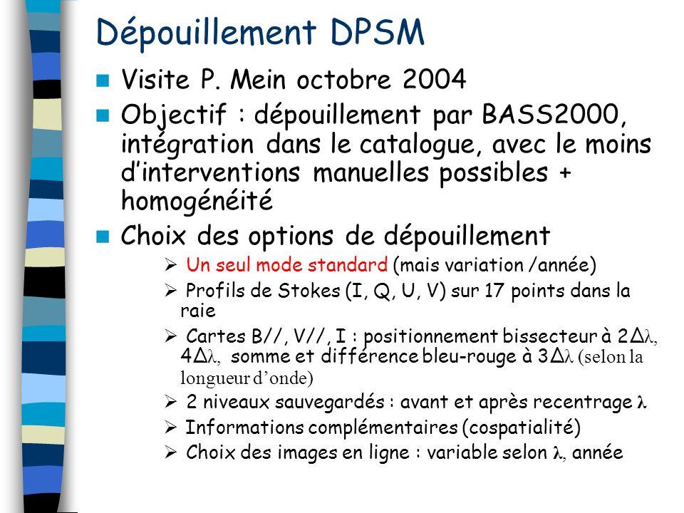 Dépouillement DPSM Visite P. Mein octobre 2004 Objectif : dépouillement par BASS2000, intégration dans le catalogue, avec le moins dinterventions manu