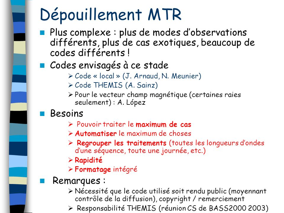 Dépouillement MTR Plus complexe : plus de modes dobservations différents, plus de cas exotiques, beaucoup de codes différents ! Codes envisagés à ce s