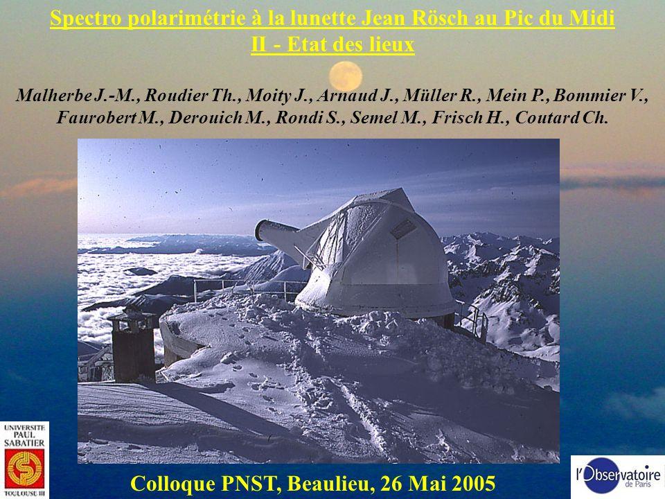 Observatoire de Paris – Observatoire Midi Pyrénées S = I + Q cos 2 + sin 2 (U sin 1 - Vcos 1) Cuve à eau Foyer F1 Miroir dinjection dans le spectro Filtre interf Visée de champ polariseur Objectif dagrandissement Modulateur à deux lames Le polarimètre PDM2 en situation Vers spectro