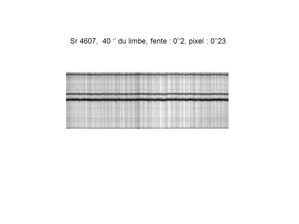Sr 4607, 40 du limbe, fente : 02, pixel : 023