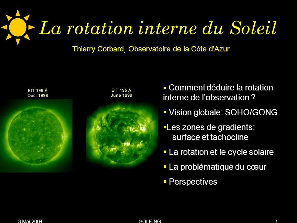 3 Mai 2004GOLF-NG12 La problématique du coeur Les modes p sont très peu sensibles aux conditions dans le cœur (<0.2R) Les modes de hautes fréquences sont affectés par lactivité.
