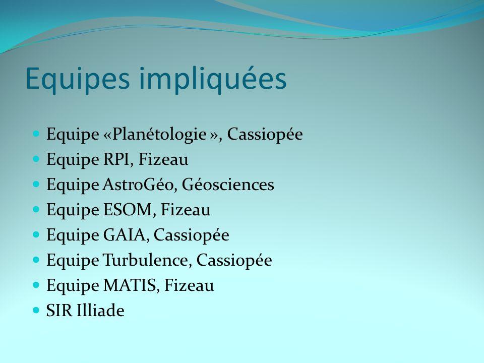 Equipes impliquées Equipe «Planétologie », Cassiopée Equipe RPI, Fizeau Equipe AstroGéo, Géosciences Equipe ESOM, Fizeau Equipe GAIA, Cassiopée Equipe