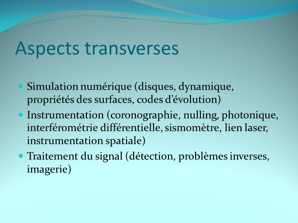 Aspects transverses Simulation numérique (disques, dynamique, propriétés des surfaces, codes dévolution) Instrumentation (coronographie, nulling, phot