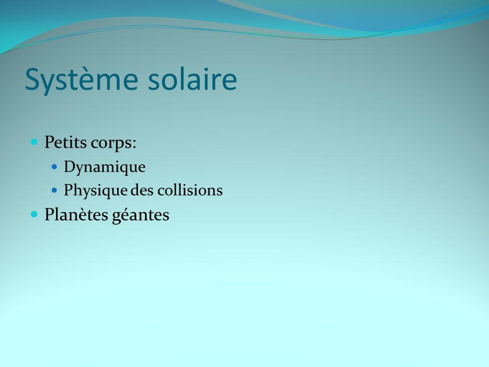 Système solaire Petits corps: Dynamique Physique des collisions Planètes géantes