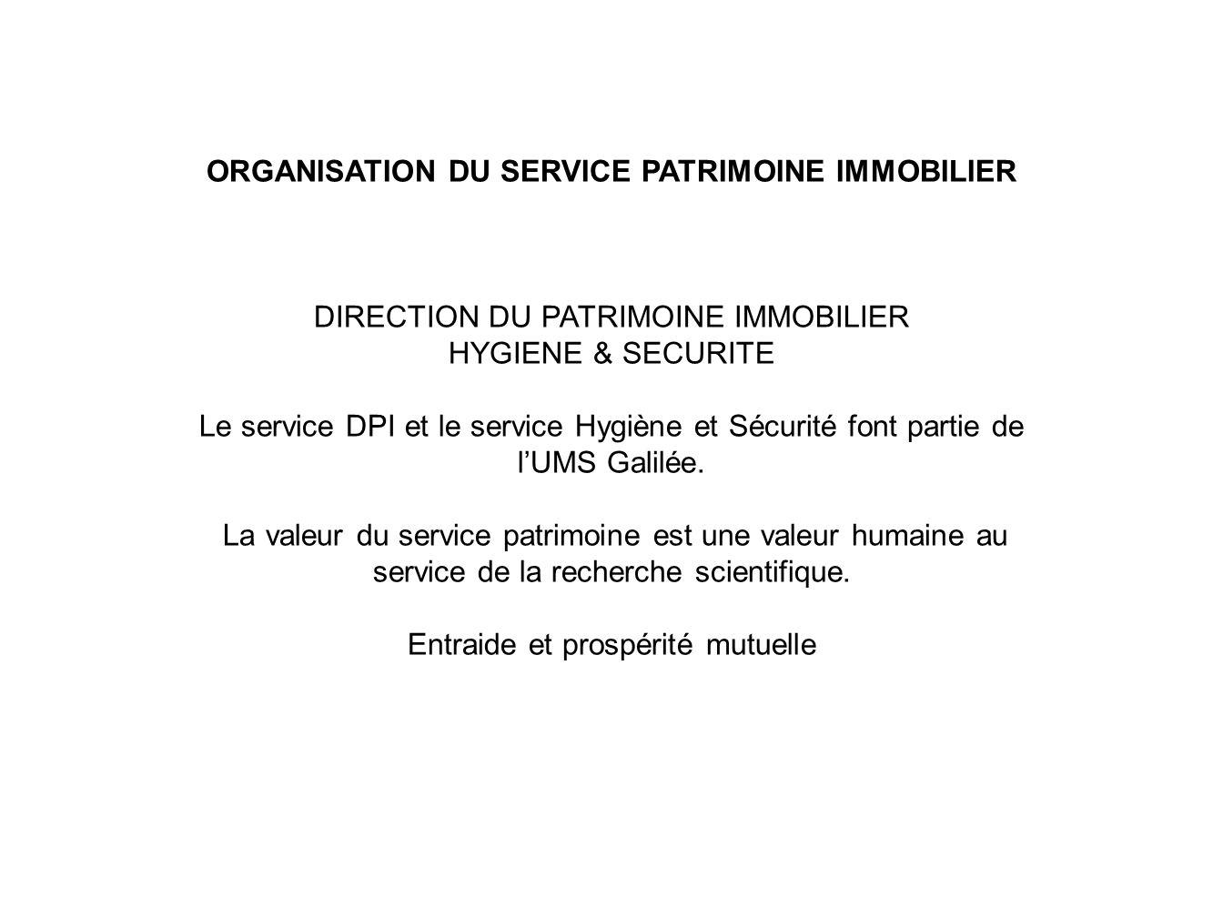 ORGANISATION DU SERVICE PATRIMOINE IMMOBILIER DIRECTION DU PATRIMOINE IMMOBILIER HYGIENE & SECURITE Le service DPI et le service Hygiène et Sécurité font partie de lUMS Galilée.