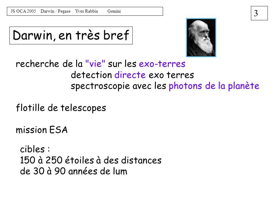 2 JS OCA 2005 Darwin / Pegase Yves Rabbia Gemini le plan (prévu) Darwin en bref (quick look) science mission / operation principe design consortium Pe