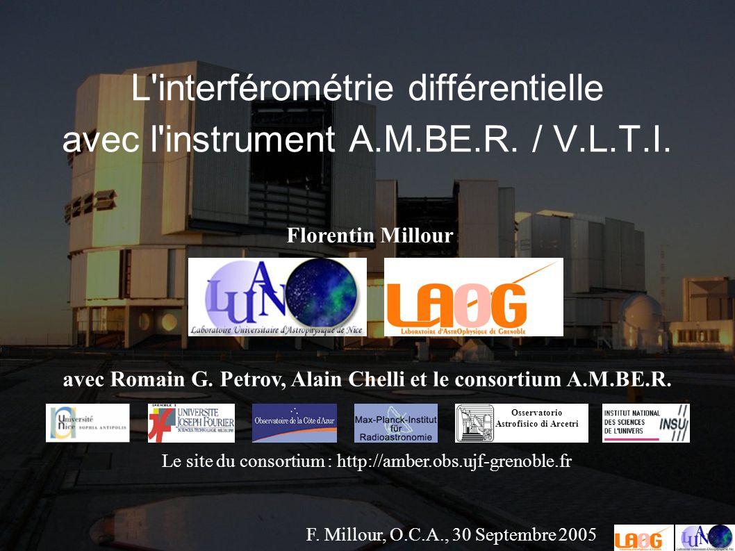 F. Millour, O.C.A., 30 Septembre 2005 L interférométrie différentielle avec l instrument A.M.BE.R.