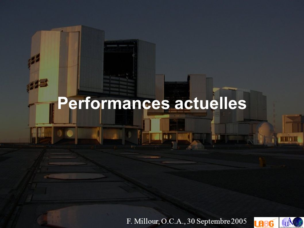 F. Millour, O.C.A., 30 Septembre 2005 Performances actuelles