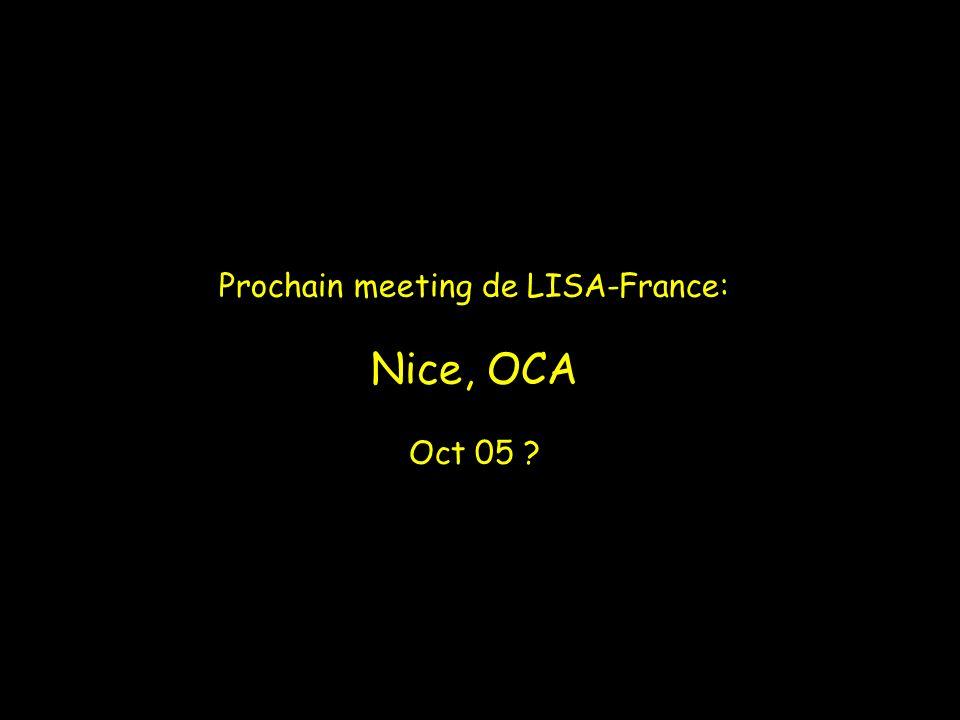 Prochain meeting de LISA-France: Nice, OCA Oct 05 ?
