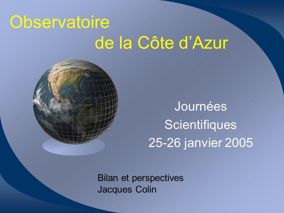Observatoire de la Côte dAzur Journées Scientifiques 25-26 janvier 2005 Bilan et perspectives Jacques Colin
