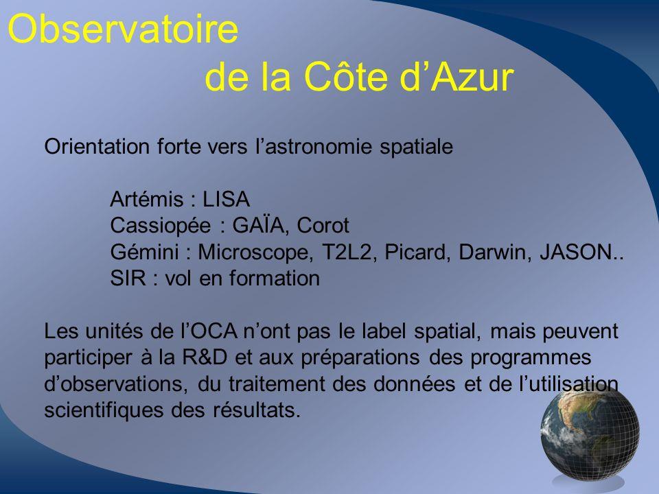 Observatoire de la Côte dAzur Orientation forte vers lastronomie spatiale Artémis : LISA Cassiopée : GAÏA, Corot Gémini : Microscope, T2L2, Picard, Da