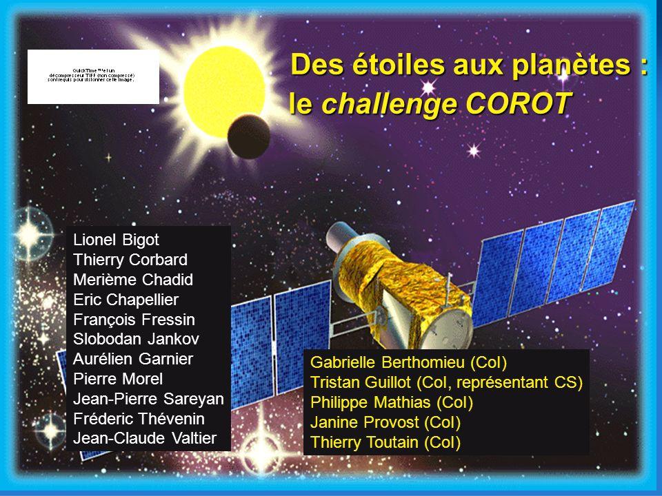 Des étoiles aux planètes : le challenge COROT le challenge COROT Gabrielle Berthomieu (CoI) Tristan Guillot (CoI, représentant CS) Philippe Mathias (C
