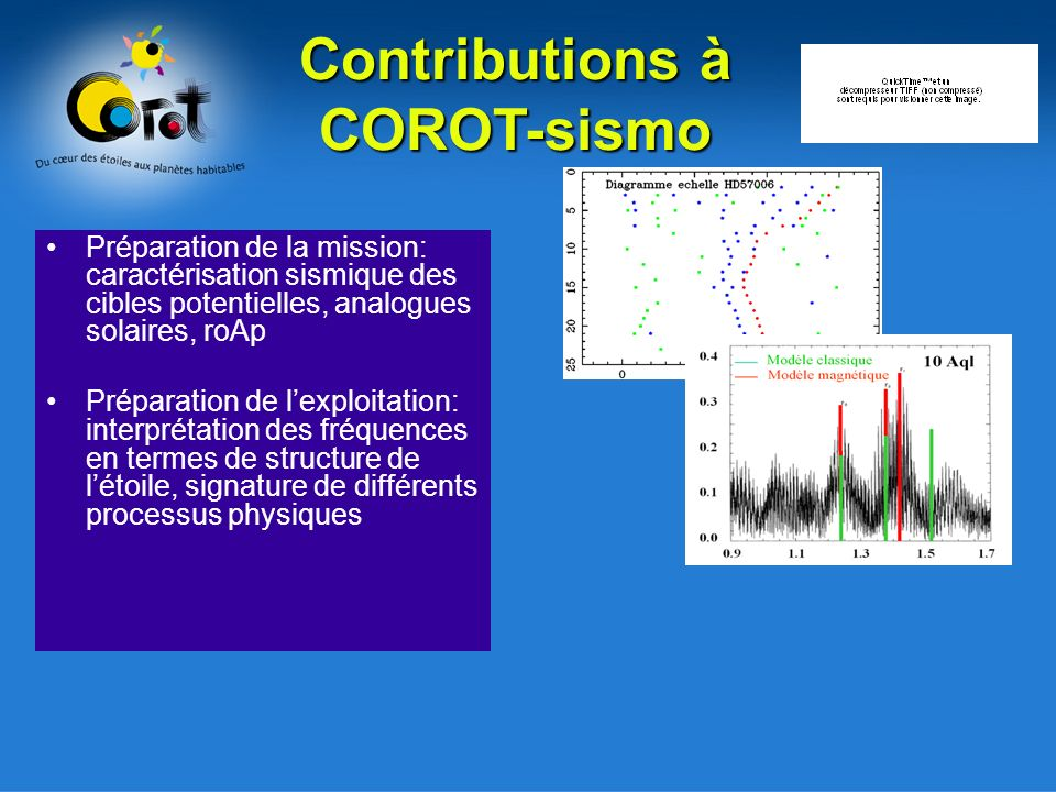 Préparation de la mission: caractérisation sismique des cibles potentielles, analogues solaires, roAp Préparation de lexploitation: interprétation des fréquences en termes de structure de létoile, signature de différents processus physiques Contributions à COROT-sismo