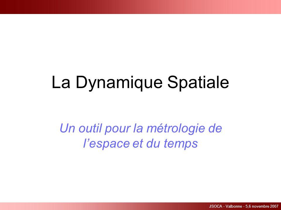 JSOCA - Valbonne - 5,6 novembre 2007 La Dynamique Spatiale Un outil pour la métrologie de lespace et du temps