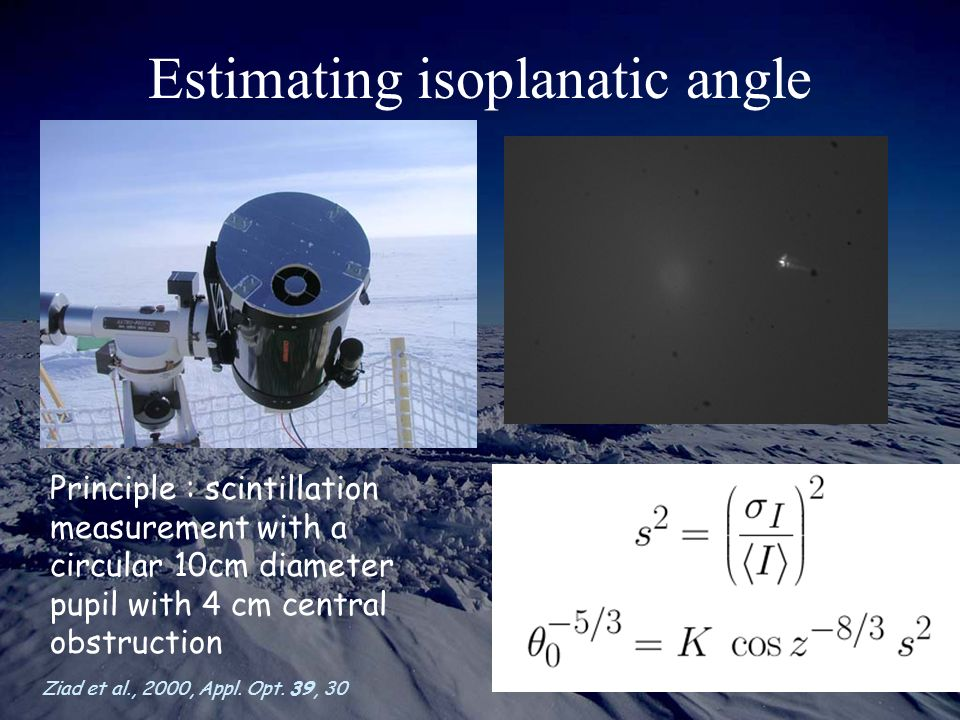 Estimating isoplanatic angle Principle : scintillation measurement with a circular 10cm diameter pupil with 4 cm central obstruction Ziad et al., 2000