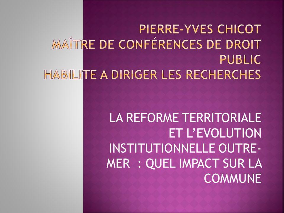 LA REFORME TERRITORIALE ET LEVOLUTION INSTITUTIONNELLE OUTRE- MER : QUEL IMPACT SUR LA COMMUNE