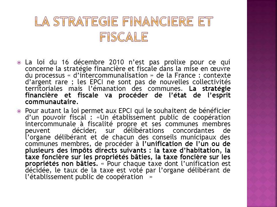 La loi du 16 décembre 2010 nest pas prolixe pour ce qui concerne la stratégie financière et fiscale dans la mise en œuvre du processus « dintercommuna