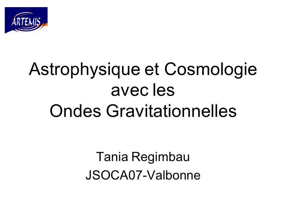 Astrophysique et Cosmologie avec les Ondes Gravitationnelles Tania Regimbau JSOCA07-Valbonne