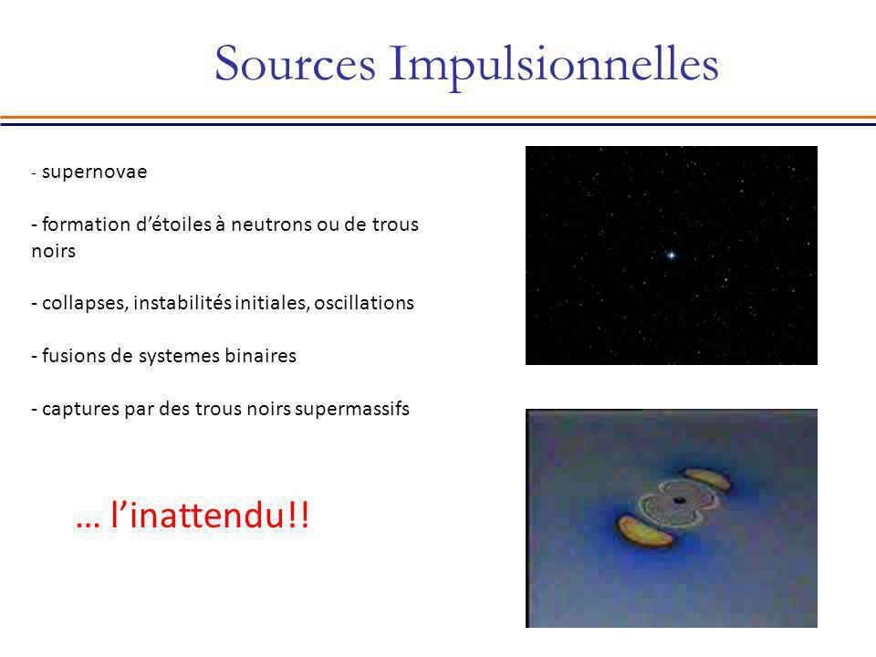 Sources Impulsionnelles - supernovae - formation détoiles à neutrons ou de trous noirs - collapses, instabilités initiales, oscillations - fusions de