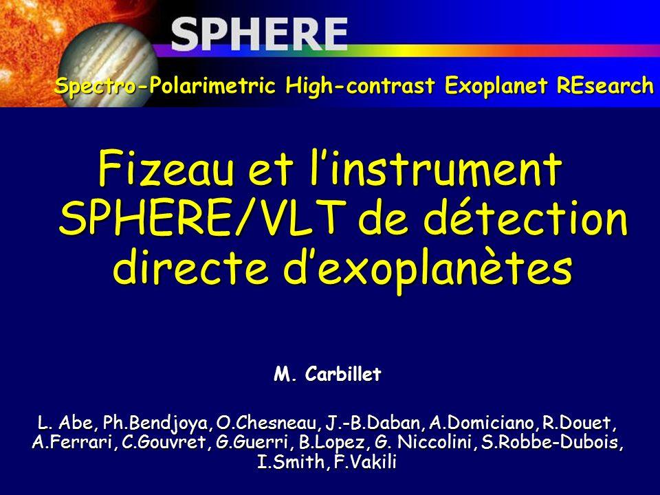 Fizeau et linstrument SPHERE/VLT de détection directe dexoplanètes M. Carbillet L. Abe, Ph.Bendjoya, O.Chesneau, J.-B.Daban, A.Domiciano, R.Douet, A.F