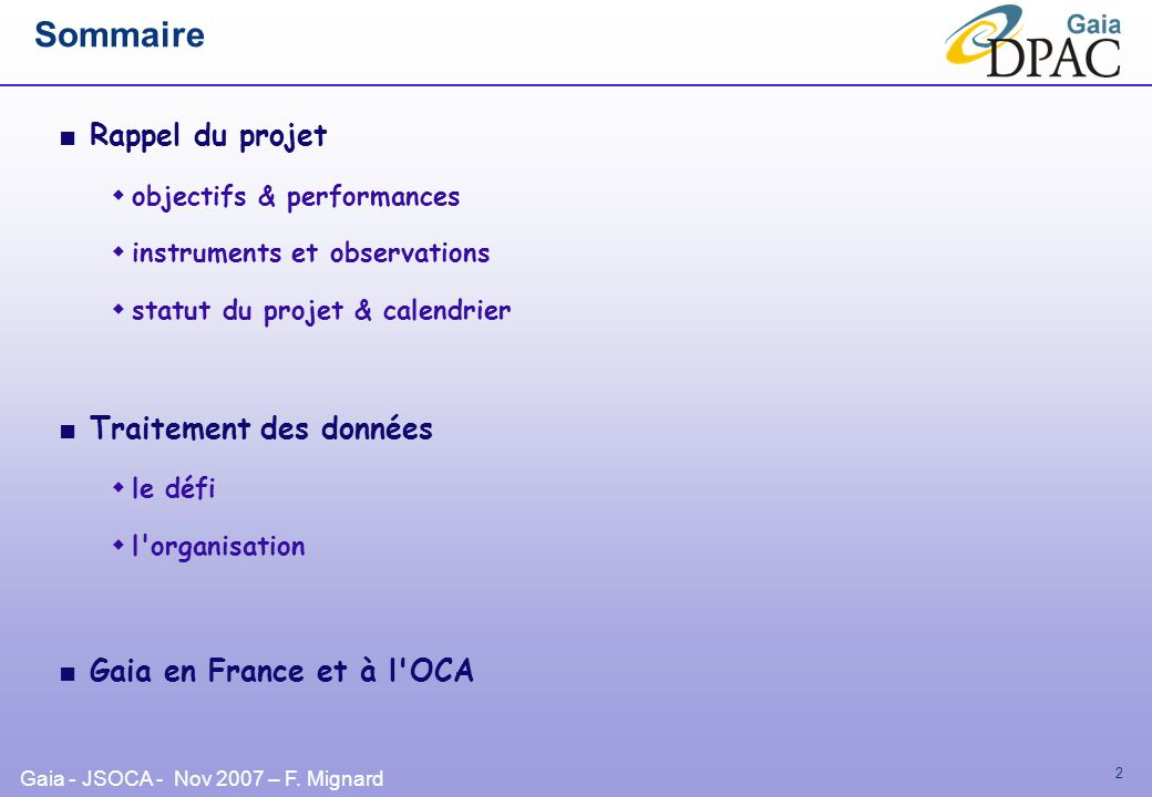 Gaia - JSOCA - Nov 2007 – F. Mignard 2 Sommaire Rappel du projet objectifs & performances instruments et observations statut du projet & calendrier Tr