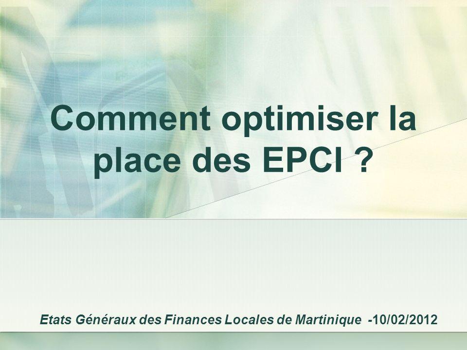 Comment optimiser la place des EPCI Etats Généraux des Finances Locales de Martinique -10/02/2012