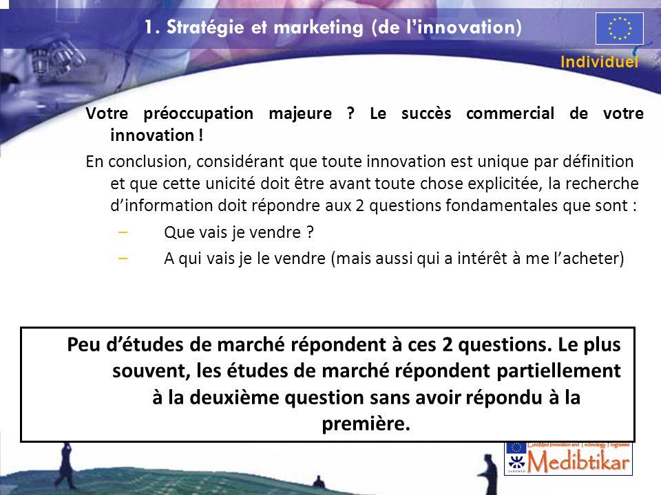 1. Stratégie et marketing (de linnovation) Votre préoccupation majeure ? Le succès commercial de votre innovation ! En conclusion, considérant que tou