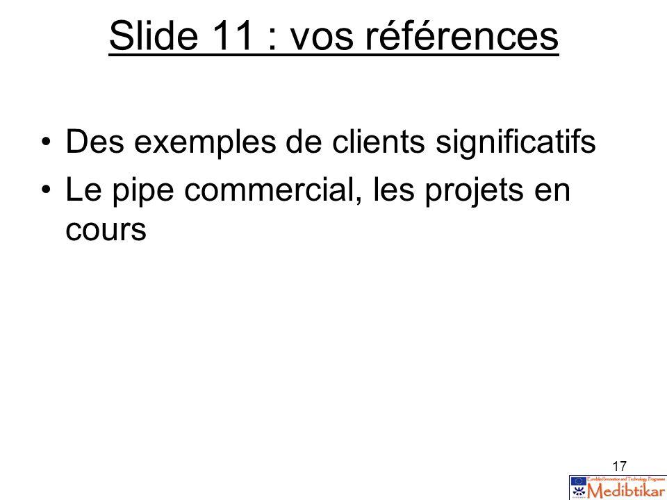 17 Slide 11 : vos références Des exemples de clients significatifs Le pipe commercial, les projets en cours