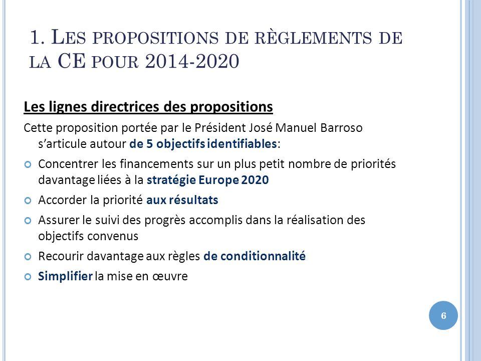 1. L ES PROPOSITIONS DE RÈGLEMENTS DE LA CE POUR 2014-2020 Les lignes directrices des propositions Cette proposition portée par le Président José Manu