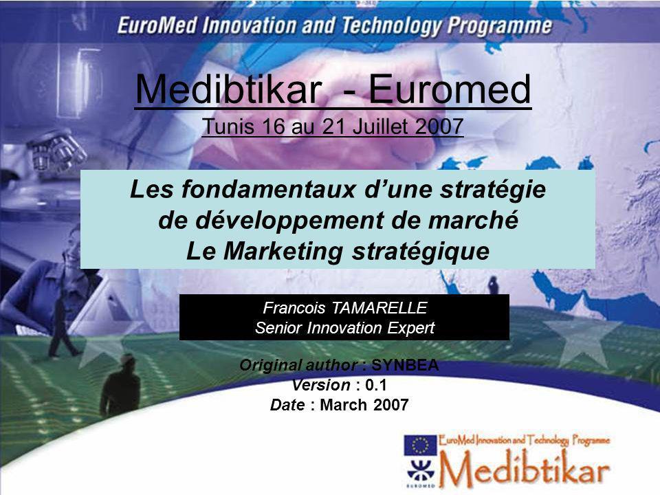 1 Medibtikar - Euromed Tunis 16 au 21 Juillet 2007 Les fondamentaux dune stratégie de développement de marché Le Marketing stratégique Francois TAMARE
