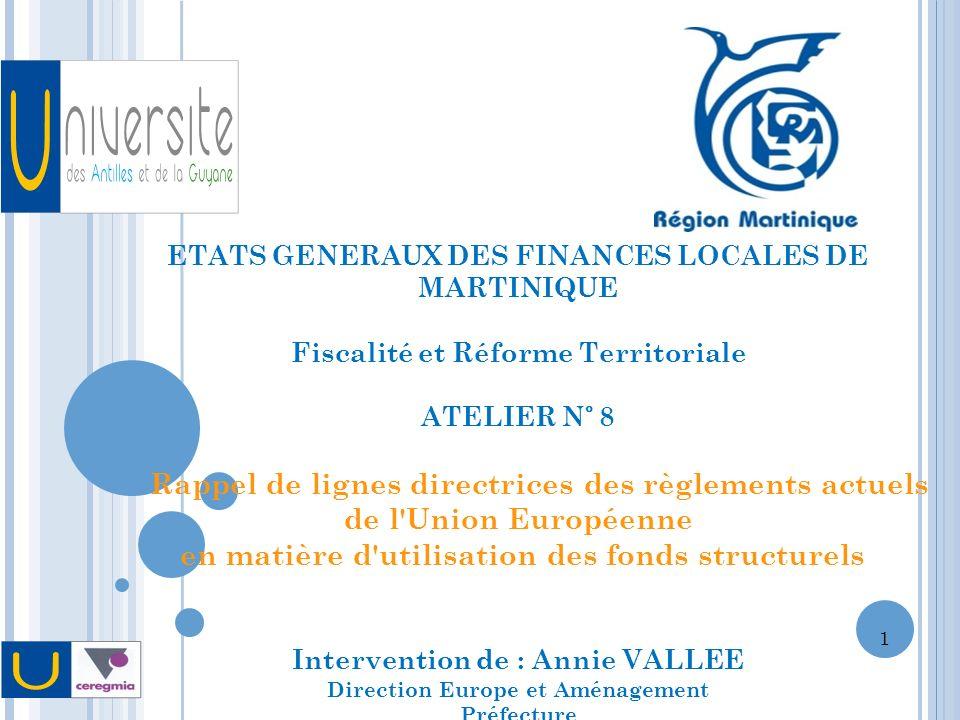 ETATS GENERAUX DES FINANCES LOCALES DE MARTINIQUE Fiscalité et Réforme Territoriale ATELIER N° 8 Rappel de lignes directrices des règlements actuels d