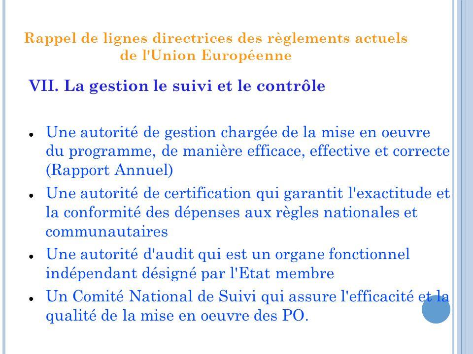Rappel de lignes directrices des règlements actuels de l'Union Européenne VII. La gestion le suivi et le contrôle Une autorité de gestion chargée de l