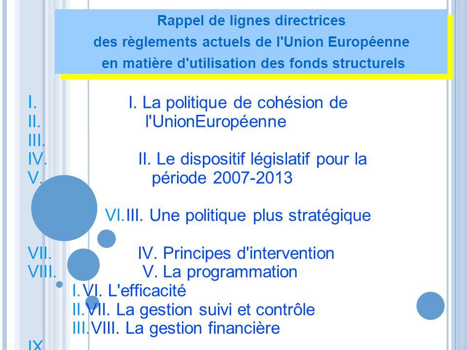 I. I. La politique de cohésion de II. l'UnionEuropéenne III. IV. II. Le dispositif législatif pour la V. période 2007-2013 VI.III. Une politique plus