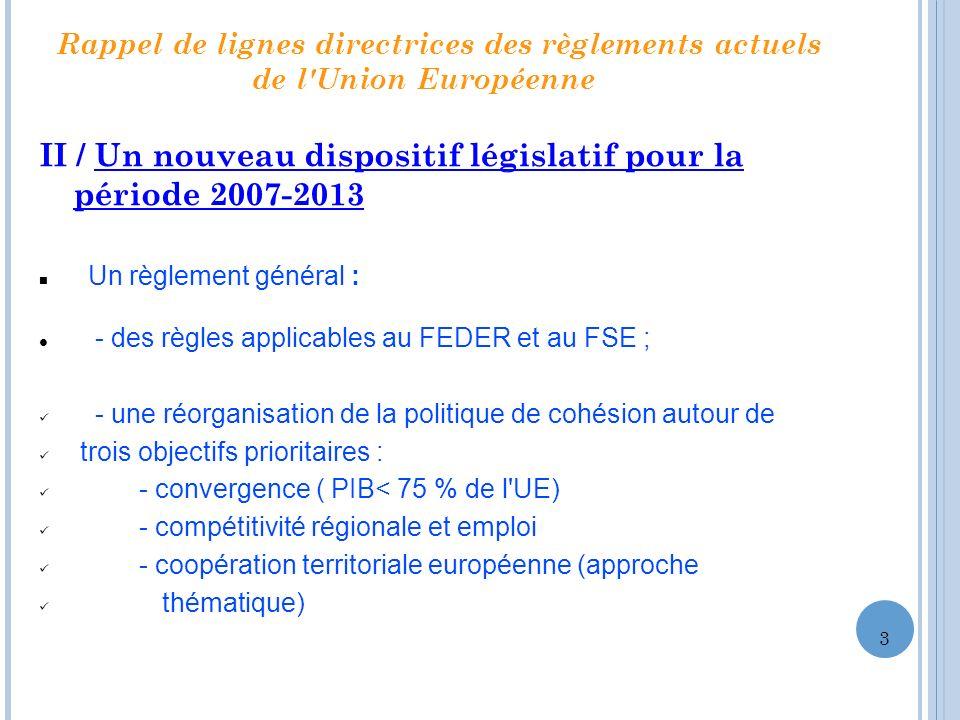 Rappel de lignes directrices des règlements actuels de l'Union Européenne II / Un nouveau dispositif législatif pour la période 2007-2013 Un règlement