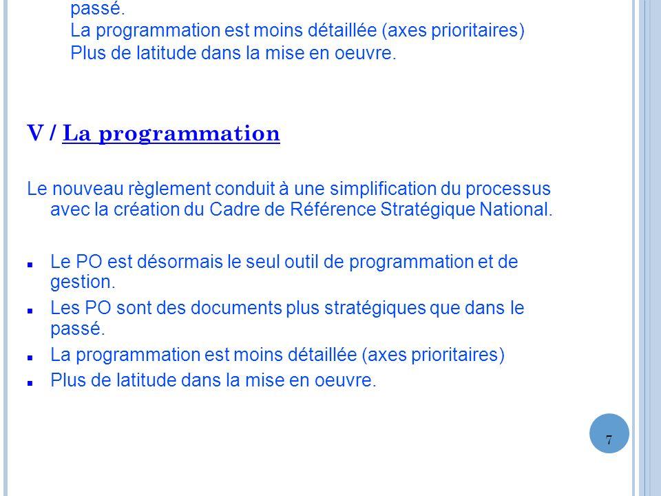 V / La programmation Le nouveau règlement conduit à une simplification du processus avec la création du Cadre de Référence Stratégique National. Le PO