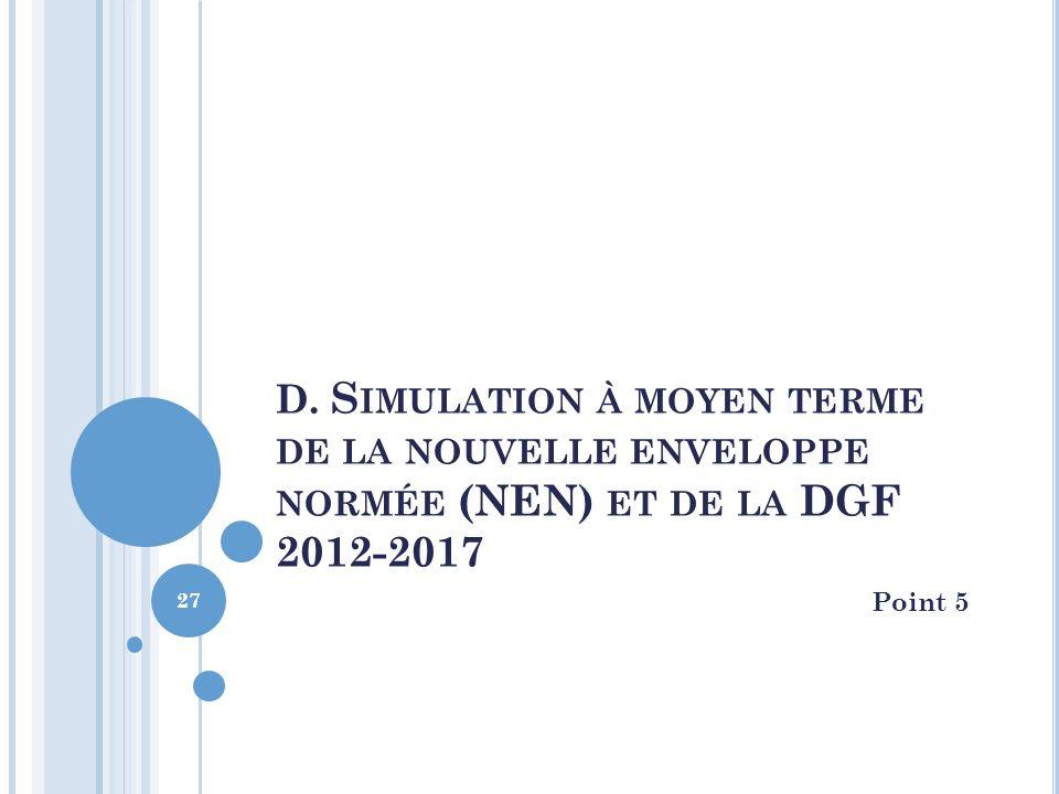 D. S IMULATION À MOYEN TERME DE LA NOUVELLE ENVELOPPE NORMÉE (NEN) ET DE LA DGF 2012-2017 Point 5 27