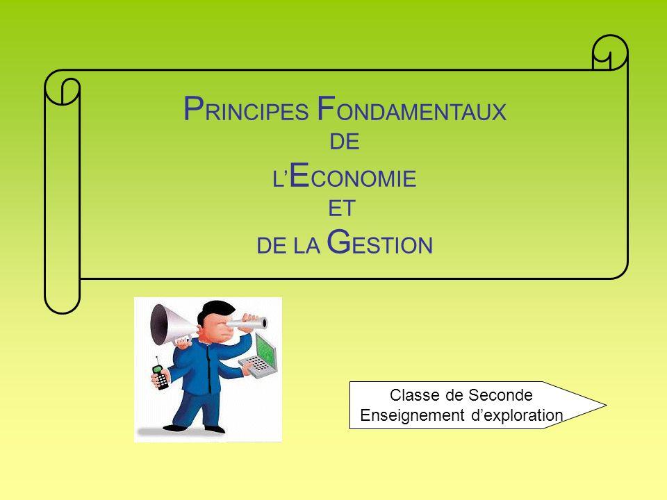 P RINCIPES F ONDAMENTAUX DE L E CONOMIE ET DE LA G ESTION Classe de Seconde Enseignement dexploration