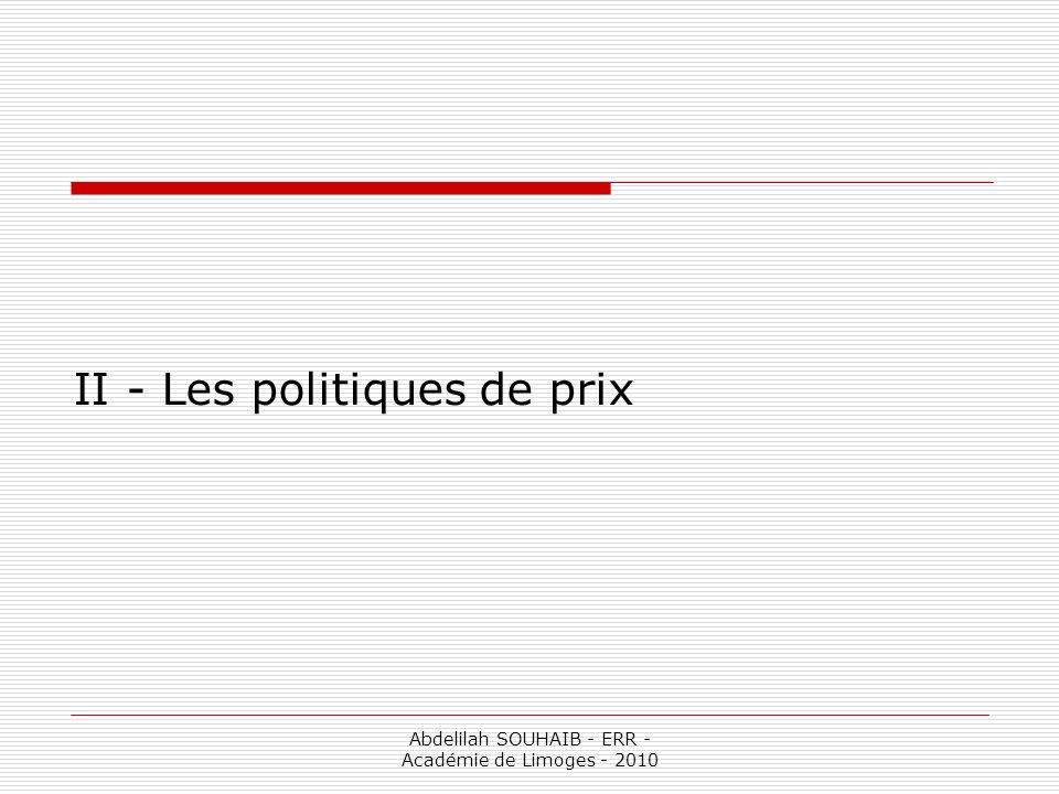 Abdelilah SOUHAIB - ERR - Académie de Limoges - 2010 II - Les politiques de prix