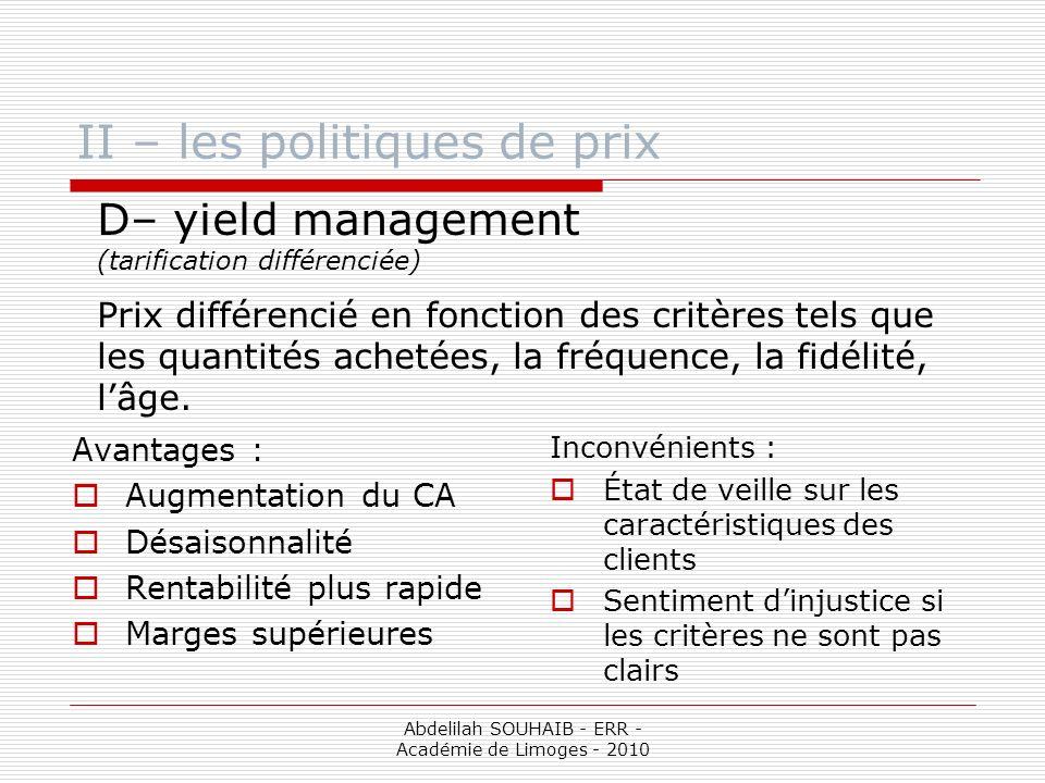 Abdelilah SOUHAIB - ERR - Académie de Limoges - 2010 II – les politiques de prix D– yield management (tarification différenciée) Prix différencié en f