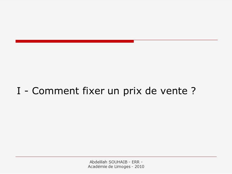 Abdelilah SOUHAIB - ERR - Académie de Limoges - 2010 I - Comment fixer un prix de vente ?