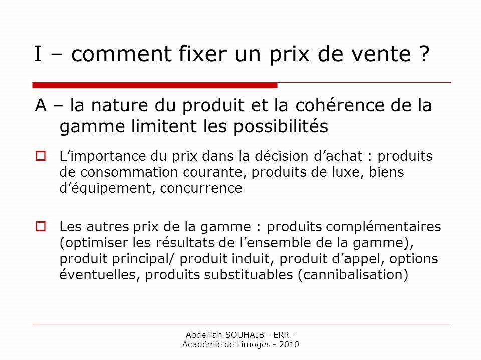 Abdelilah SOUHAIB - ERR - Académie de Limoges - 2010 II – les politiques de prix D– yield management (tarification différenciée) Prix différencié en fonction des critères tels que les quantités achetées, la fréquence, la fidélité, lâge.