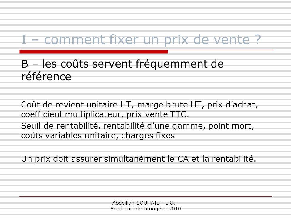 Abdelilah SOUHAIB - ERR - Académie de Limoges - 2010 I – comment fixer un prix de vente ? B – les coûts servent fréquemment de référence Coût de revie