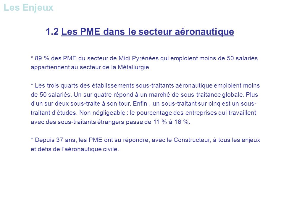 1.2 Les PME dans le secteur aéronautique * 89 % des PME du secteur de Midi Pyrénées qui emploient moins de 50 salariés appartiennent au secteur de la