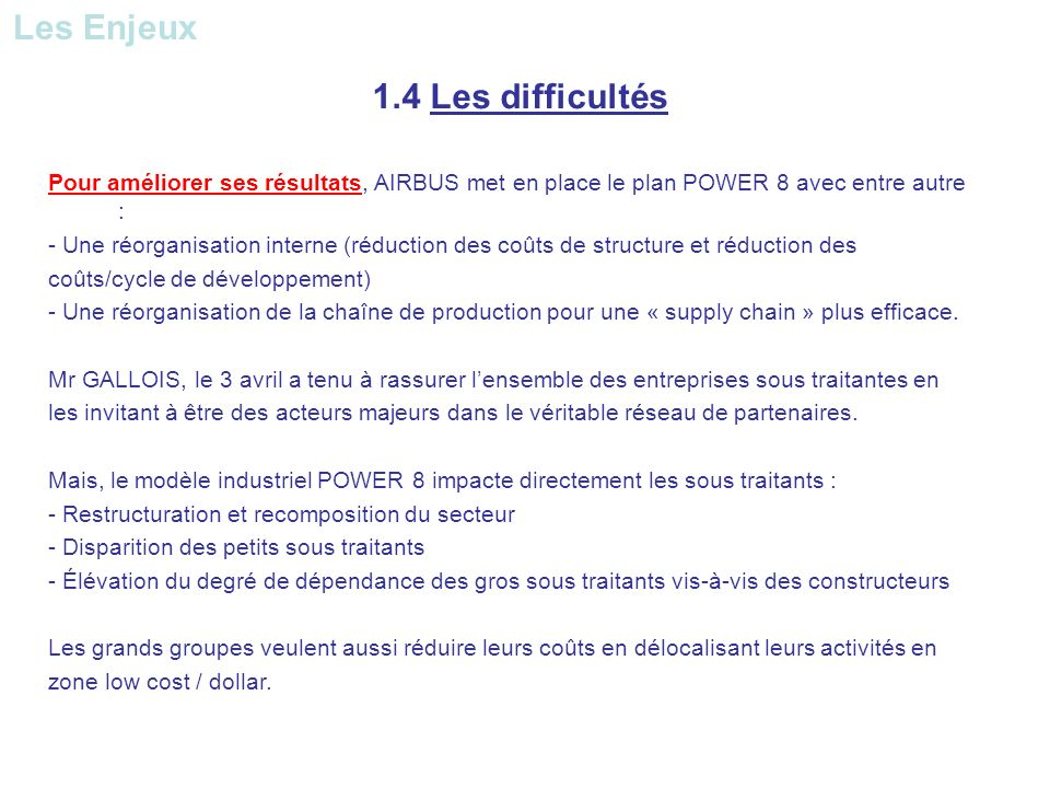 1.4 Les difficultés Pour améliorer ses résultats, AIRBUS met en place le plan POWER 8 avec entre autre : - Une réorganisation interne (réduction des c