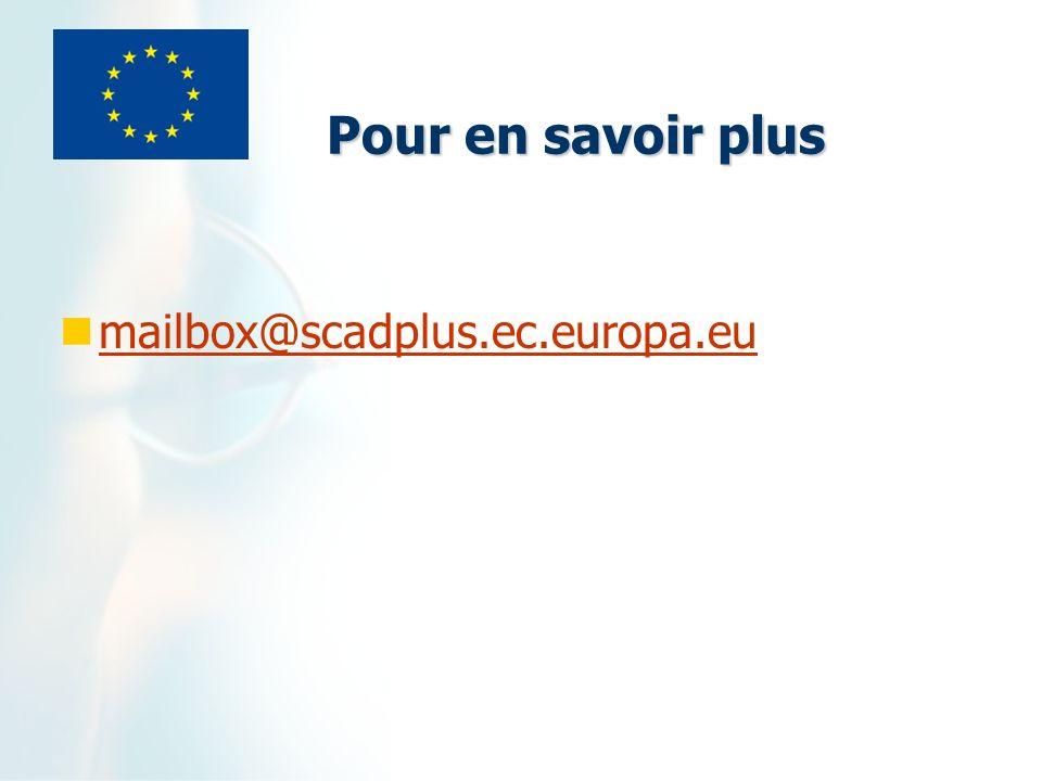 Pour en savoir plus mailbox@scadplus.ec.europa.eu