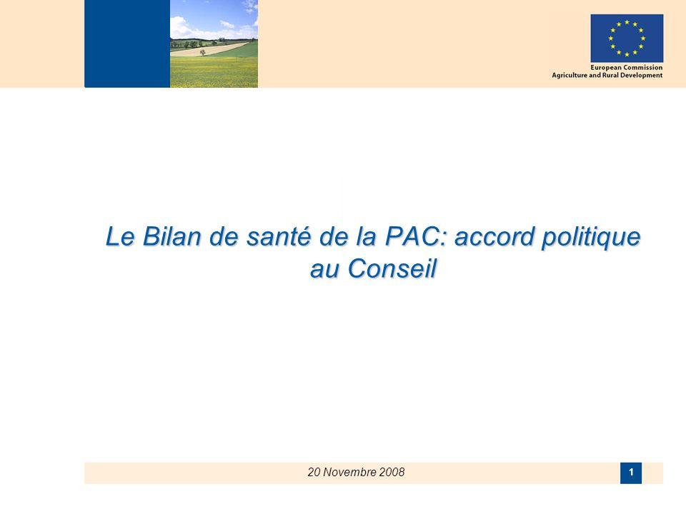 20 Novembre 2008 1 Le Bilan de santé de la PAC: accord politique au Conseil