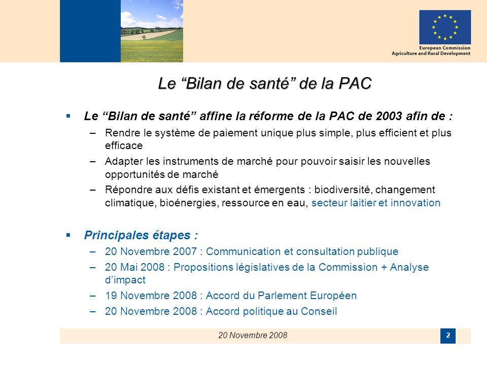 20 Novembre 2008 2 Le Bilan de santé de la PAC Le Bilan de santé affine la réforme de la PAC de 2003 afin de : –Rendre le système de paiement unique p